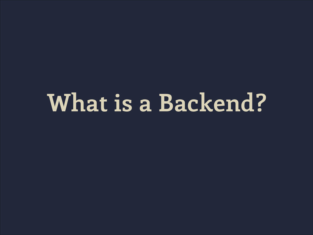 What is a Backend?