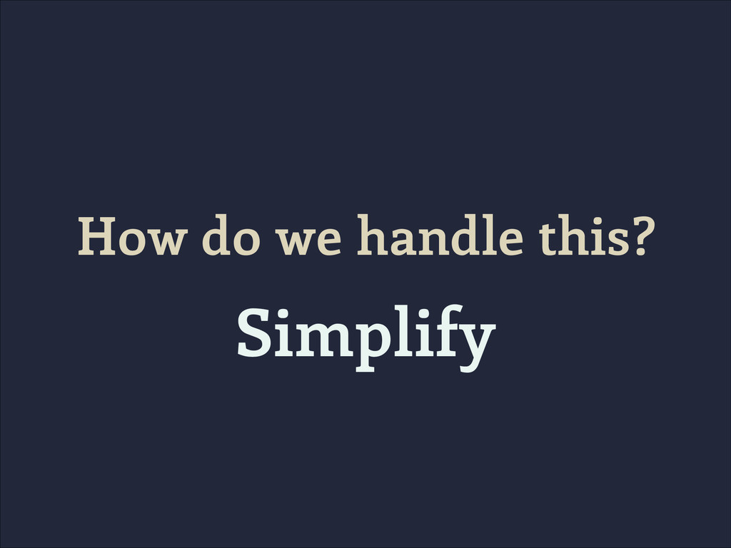How do we handle this? Simplify