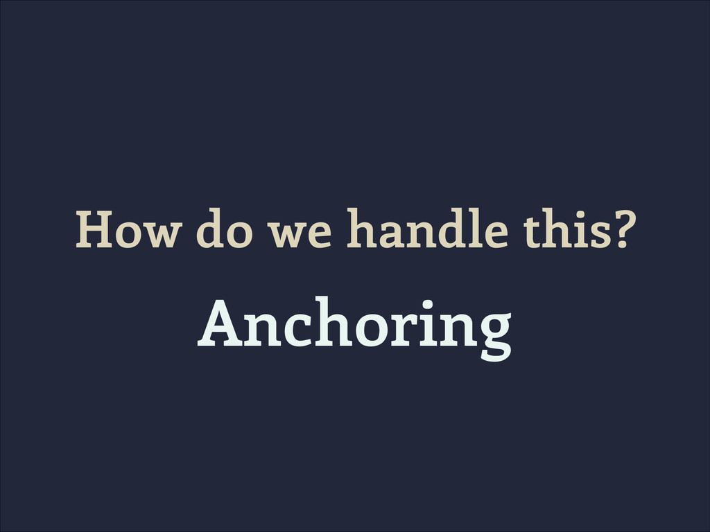 How do we handle this? Anchoring