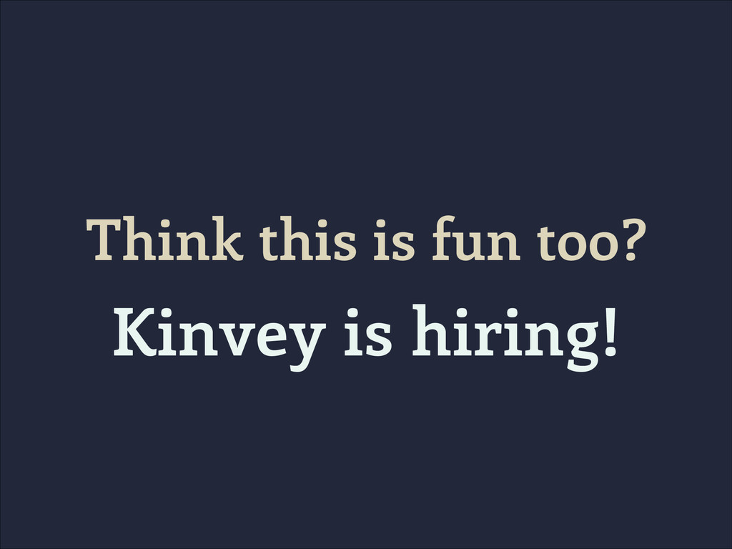 Think this is fun too? Kinvey is hiring!