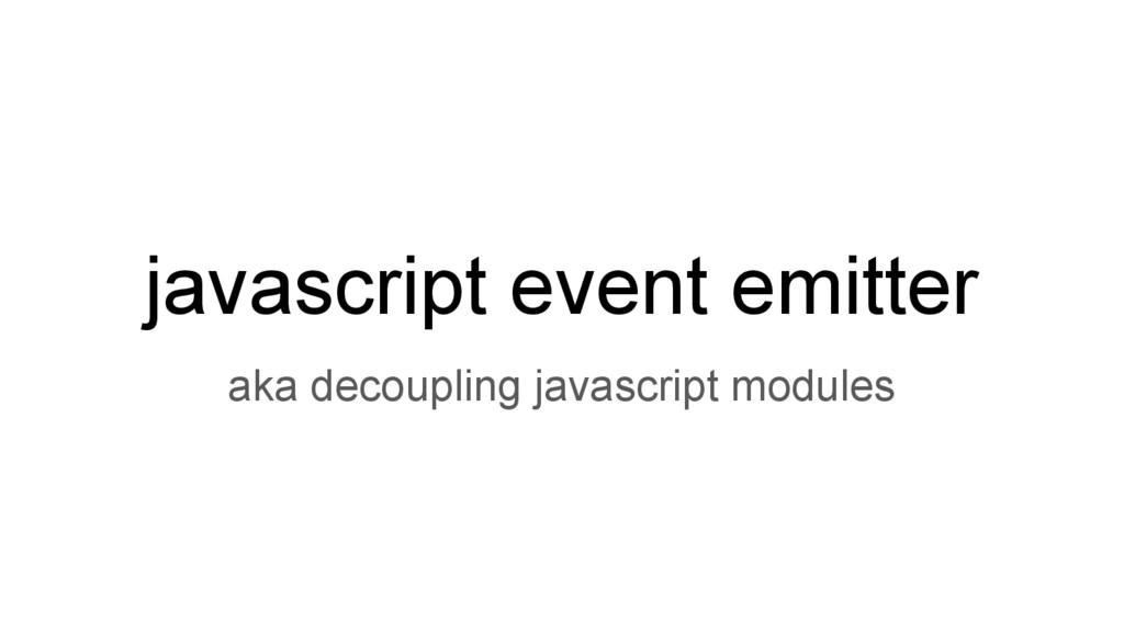 javascript event emitter aka decoupling javascr...