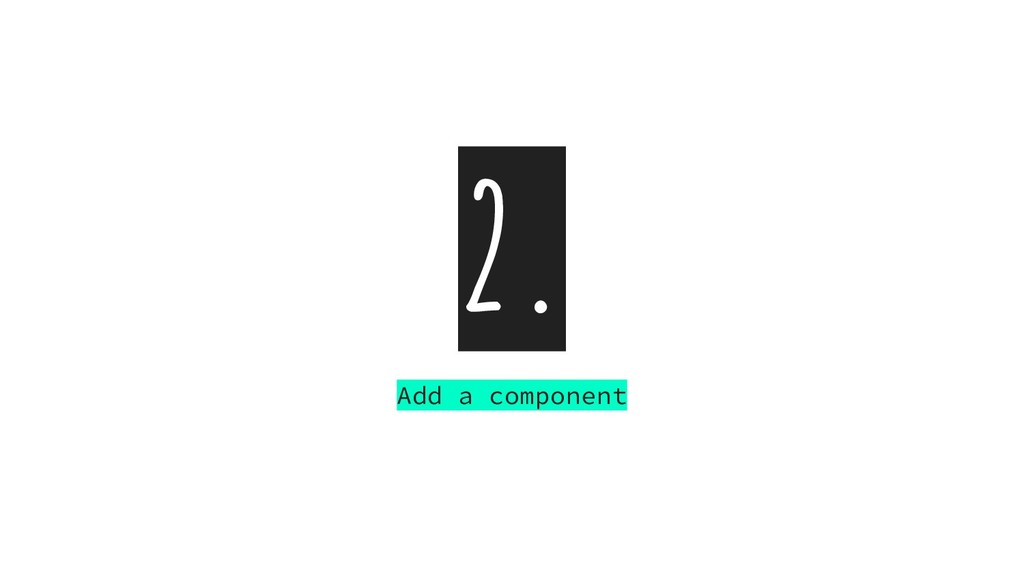 2. Add a component
