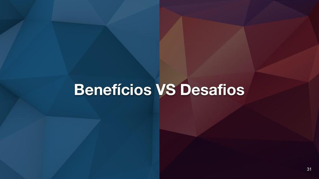 Benefícios VS Desafios 31
