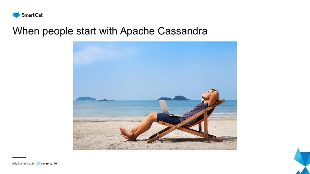 When people start with Apache Cassandra