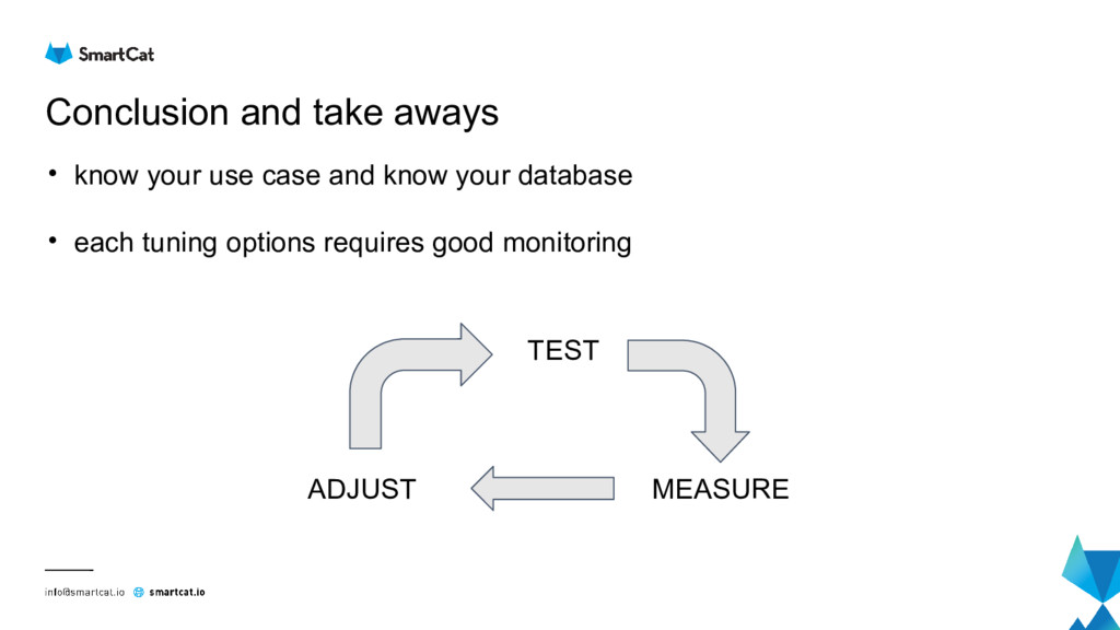 Conclusion and take aways • know your use case ...