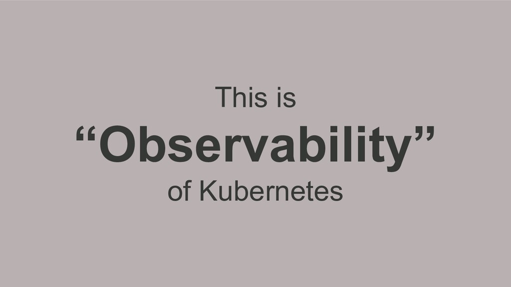"""This is """"Observability"""" of Kubernetes"""