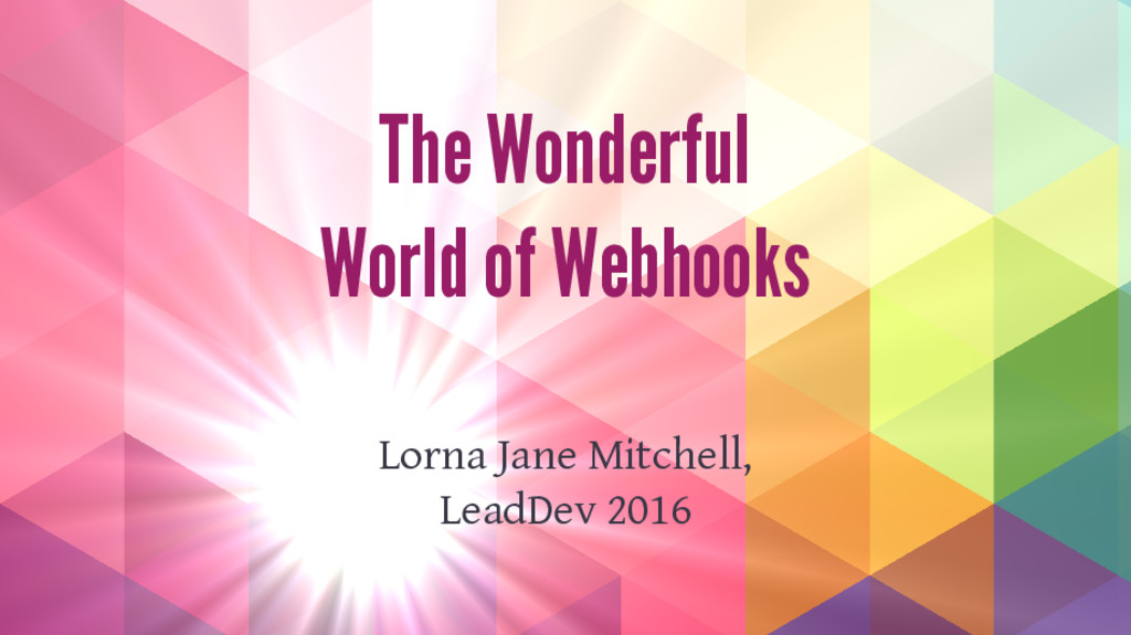 The Wonderful World of Webhooks Lorna Jane Mitc...