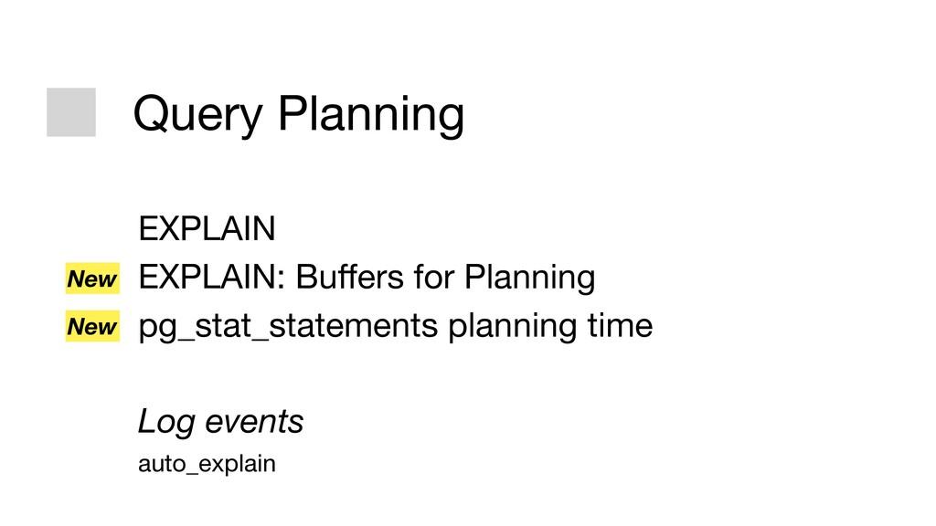 Query Planning EXPLAIN  EXPLAIN: Buffers for Pla...