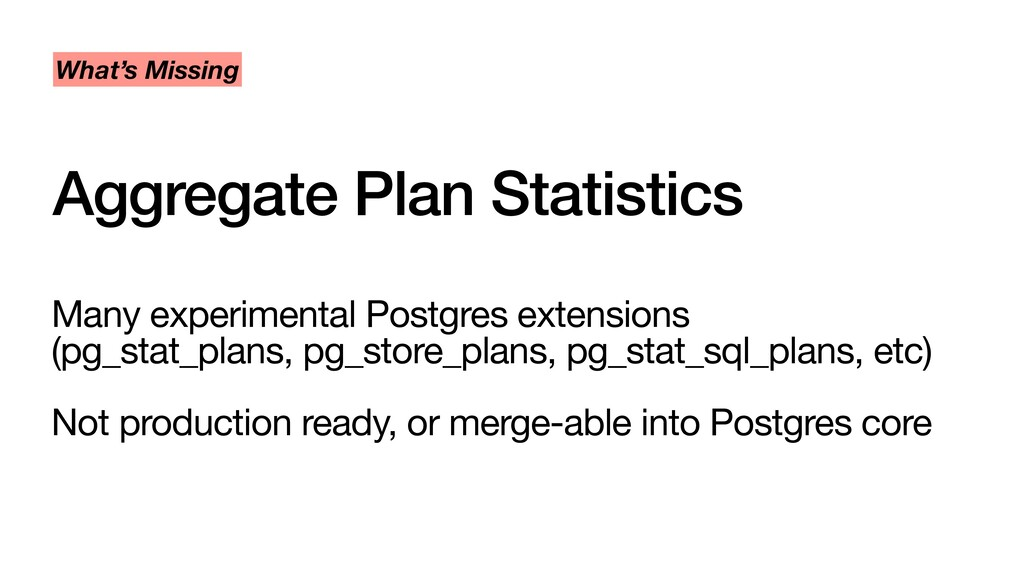Aggregate Plan Statistics What's Missing Many e...