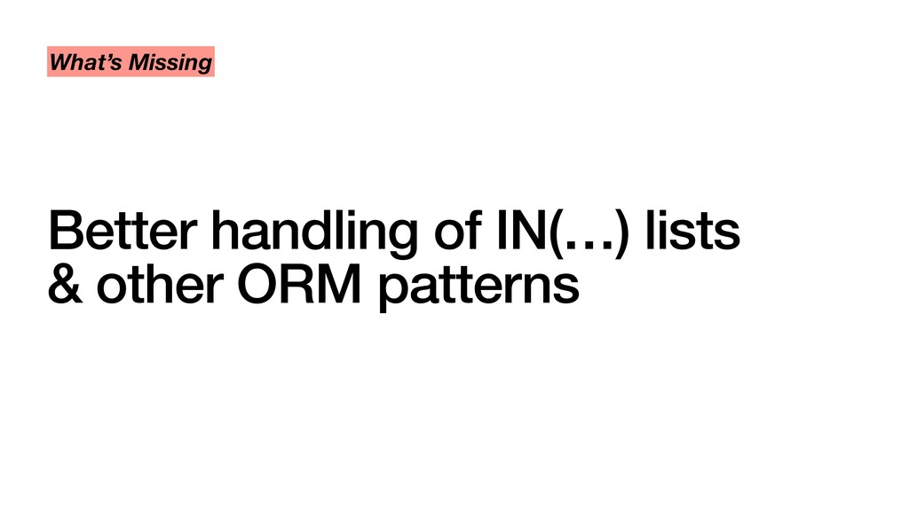 Better handling of IN(…) lists & other ORM patt...