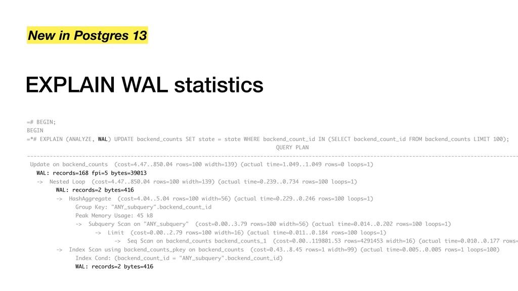 EXPLAIN WAL statistics New in Postgres 13 =# BE...