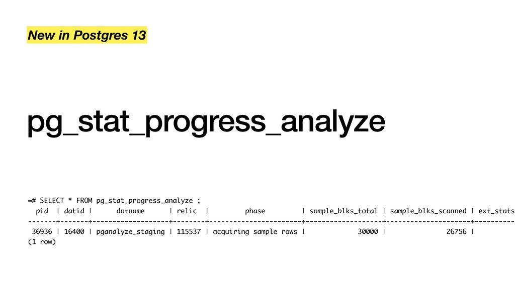 pg_stat_progress_analyze New in Postgres 13 =# ...