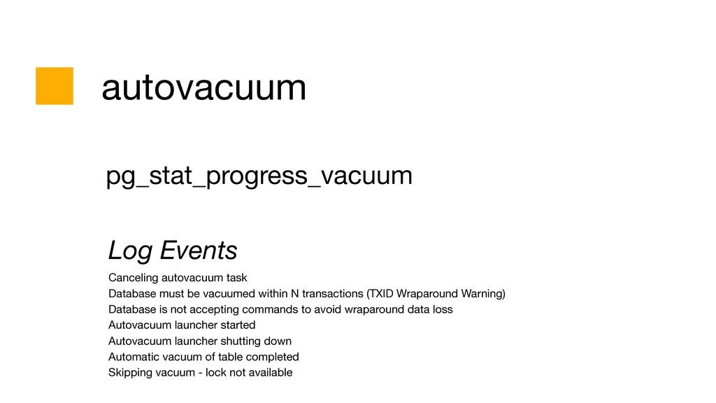 autovacuum pg_stat_progress_vacuum  Log Events ...