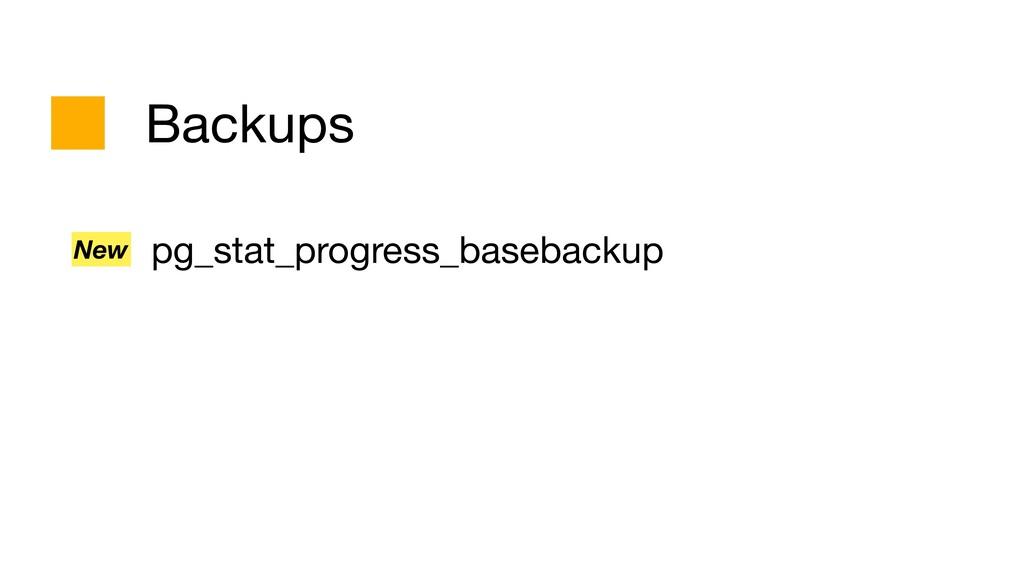 Backups pg_stat_progress_basebackup New