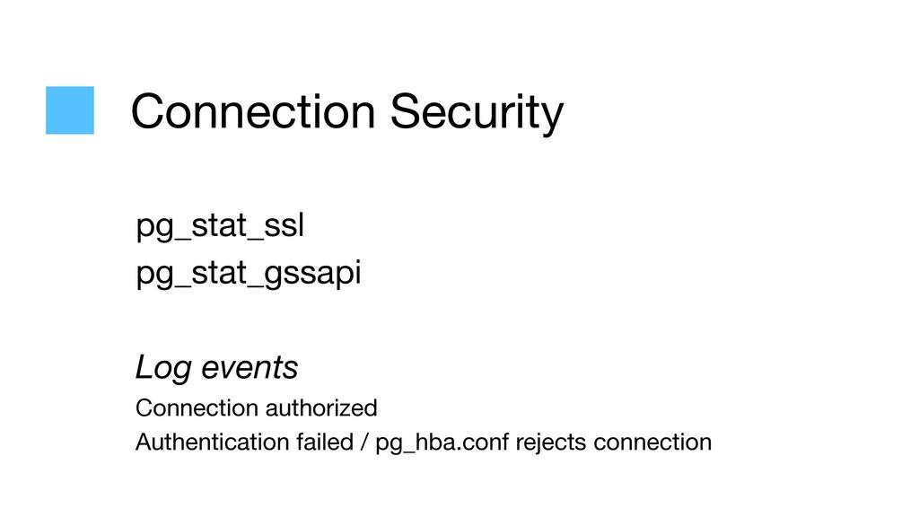 Connection Security pg_stat_ssl  pg_stat_gssapi...