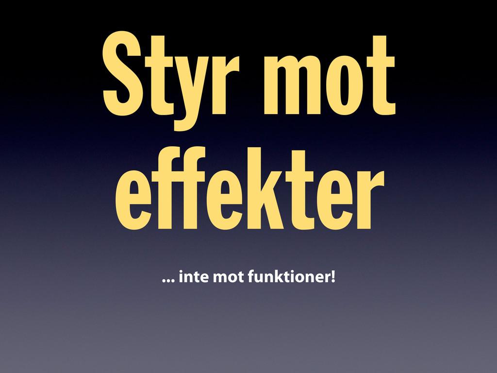 Styr mot effekter ... inte mot funktioner!