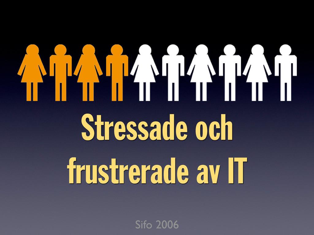Sifo 2006 Stressade och frustrerade av IT