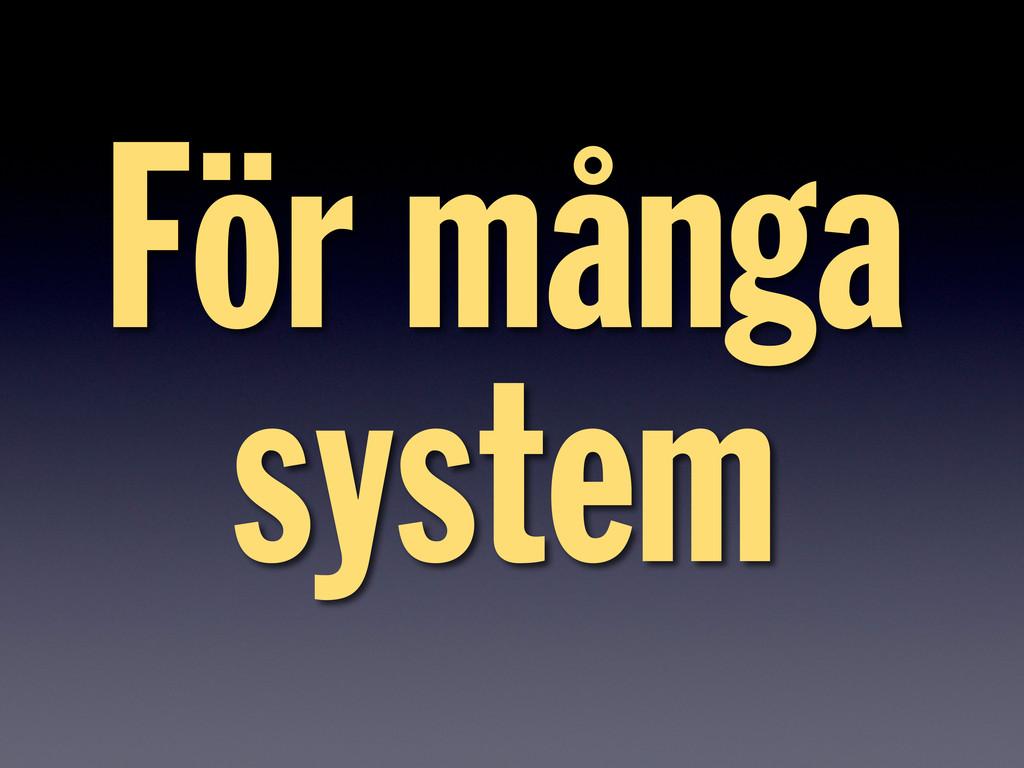 För många system