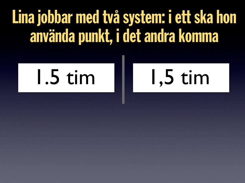 Lina jobbar med två system: i ett ska hon använ...