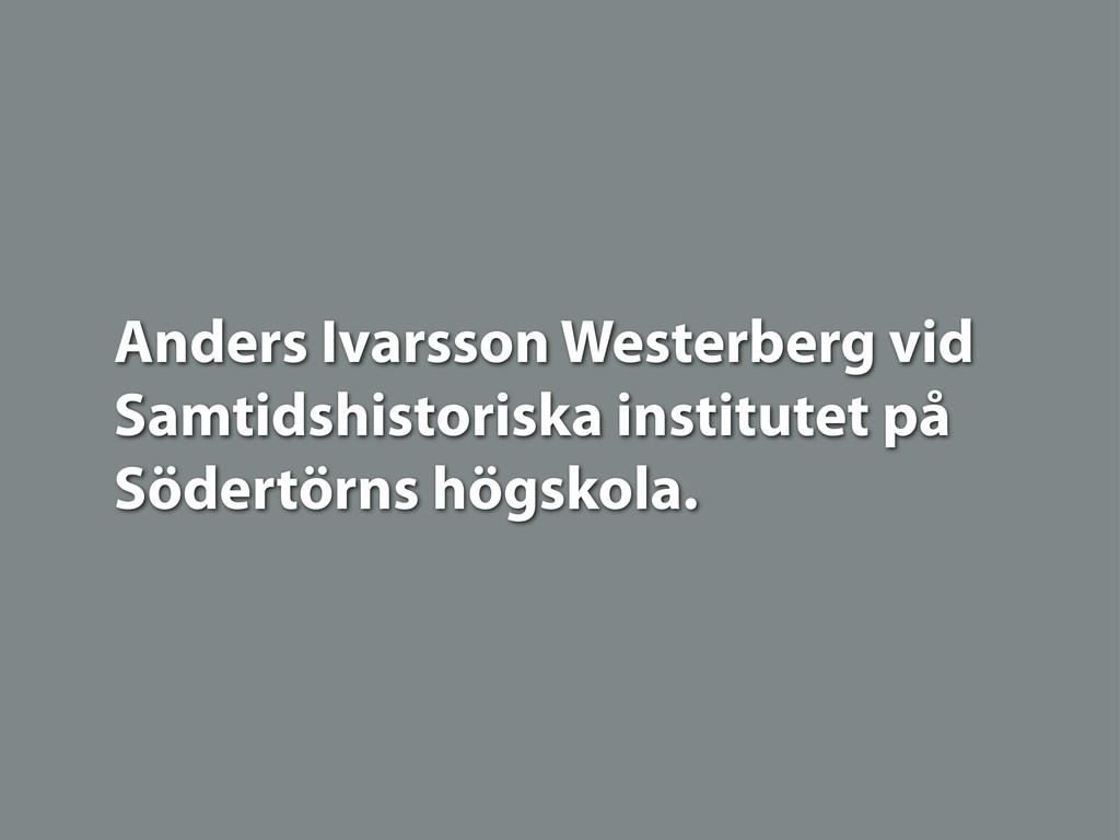 Anders Ivarsson Westerberg vid Samtidshistorisk...