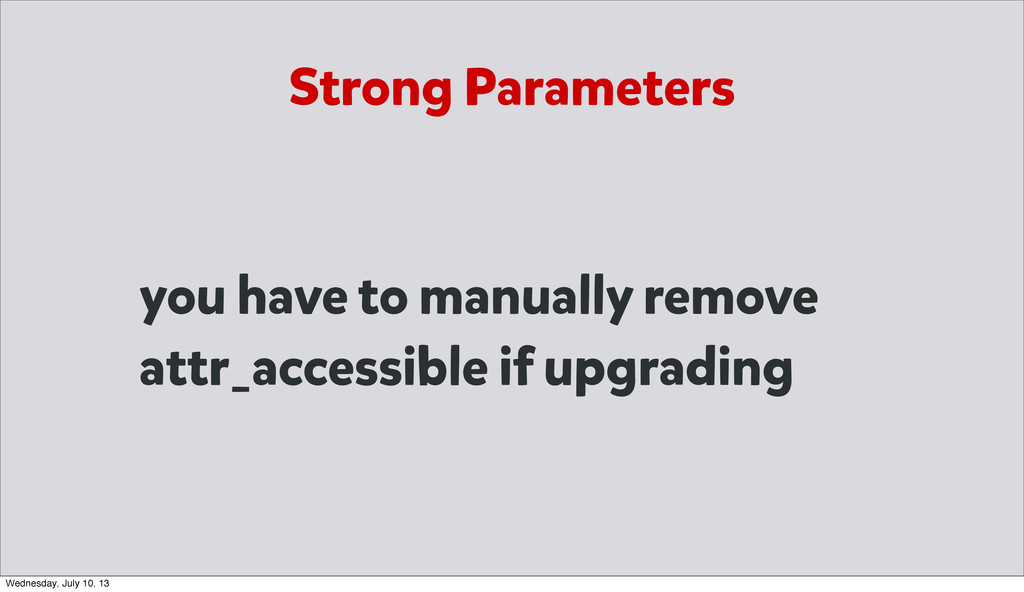 you have to manually remove attr_accessible if ...