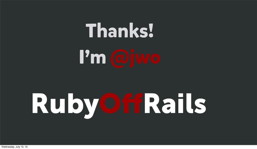 Thanks! I'm @jwo Wednesday, July 10, 13