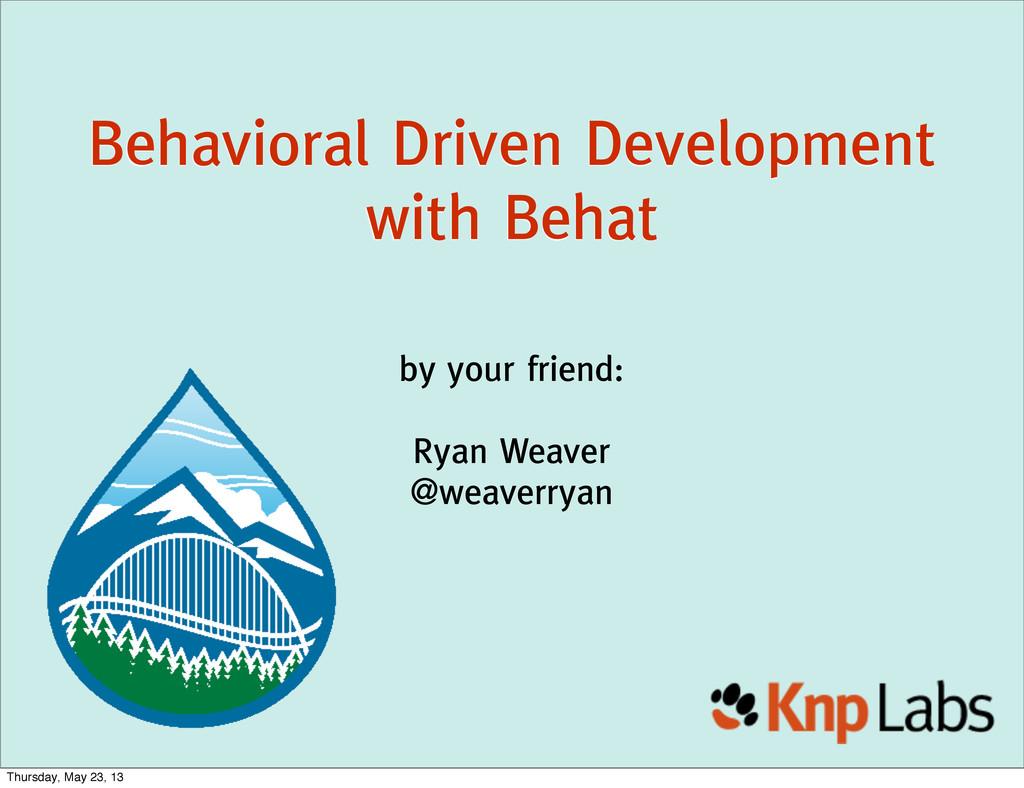 by your friend: Ryan Weaver @weaverryan Behavio...
