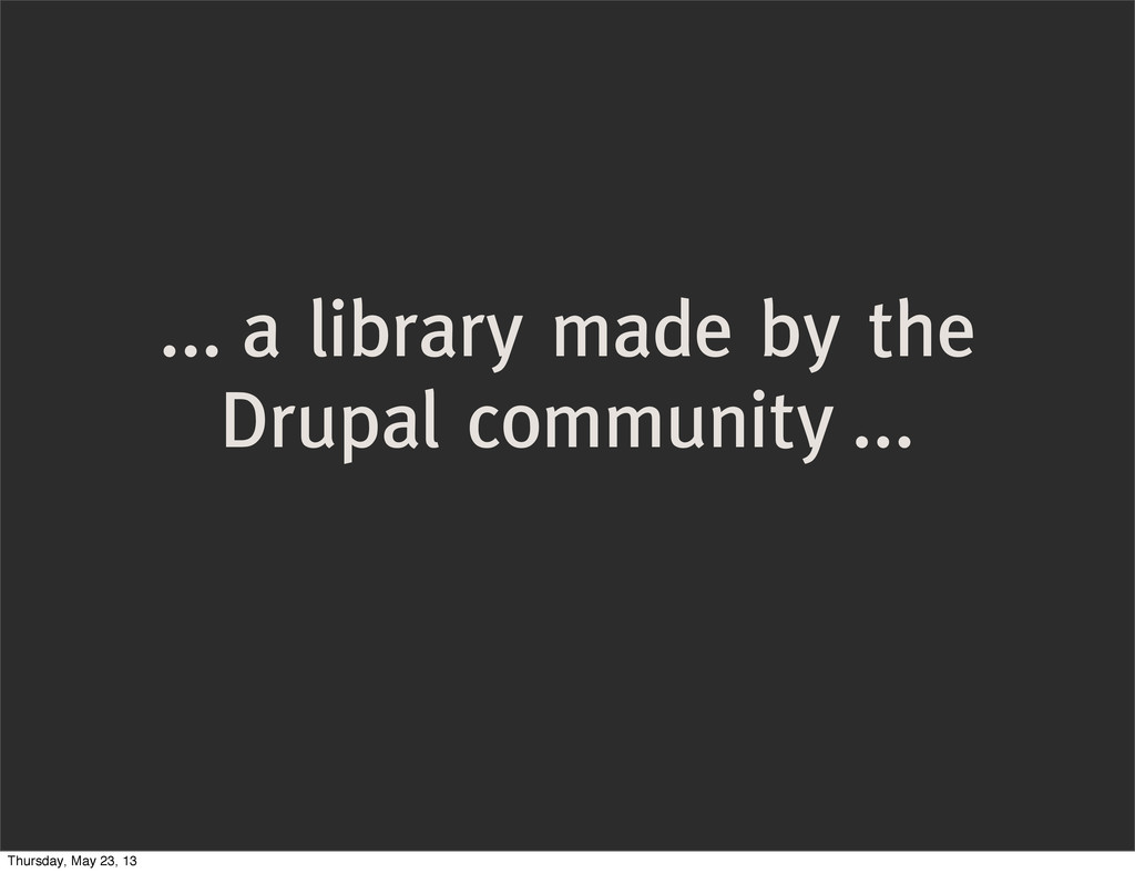 ... a library made by the Drupal community ... ...