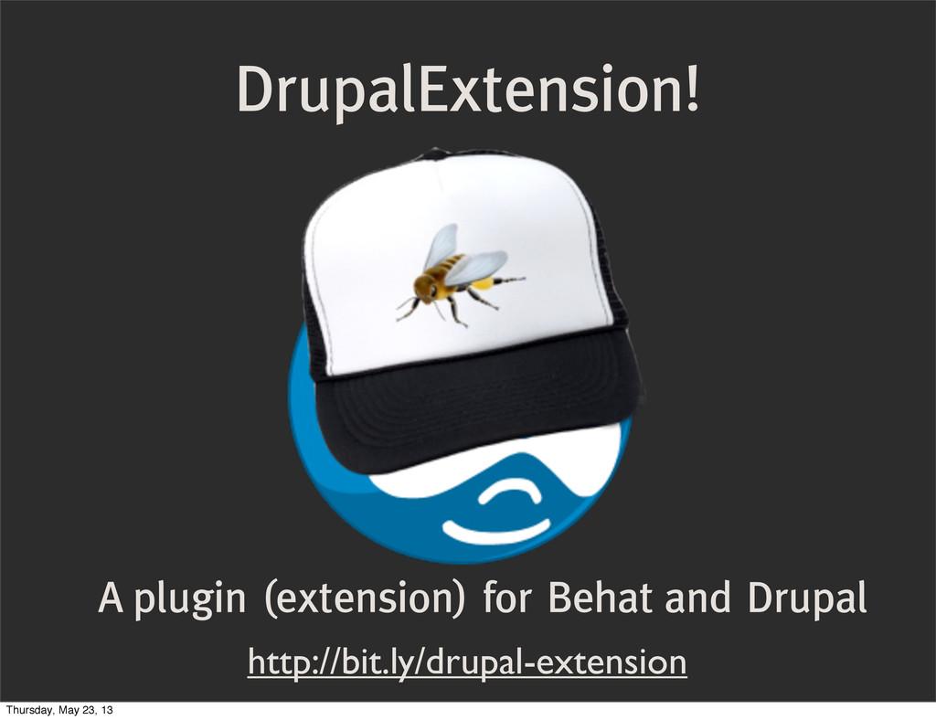 DrupalExtension! http://bit.ly/drupal-extension...
