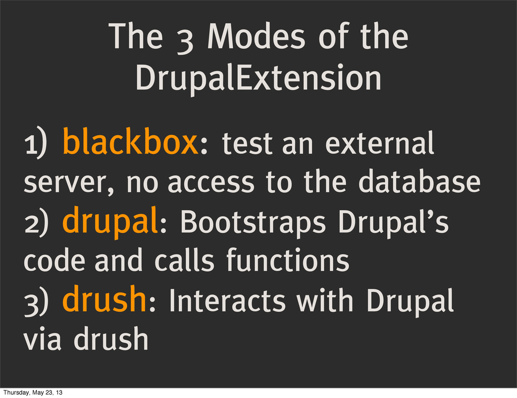 The 3 Modes of the DrupalExtension 1) blackbox:...