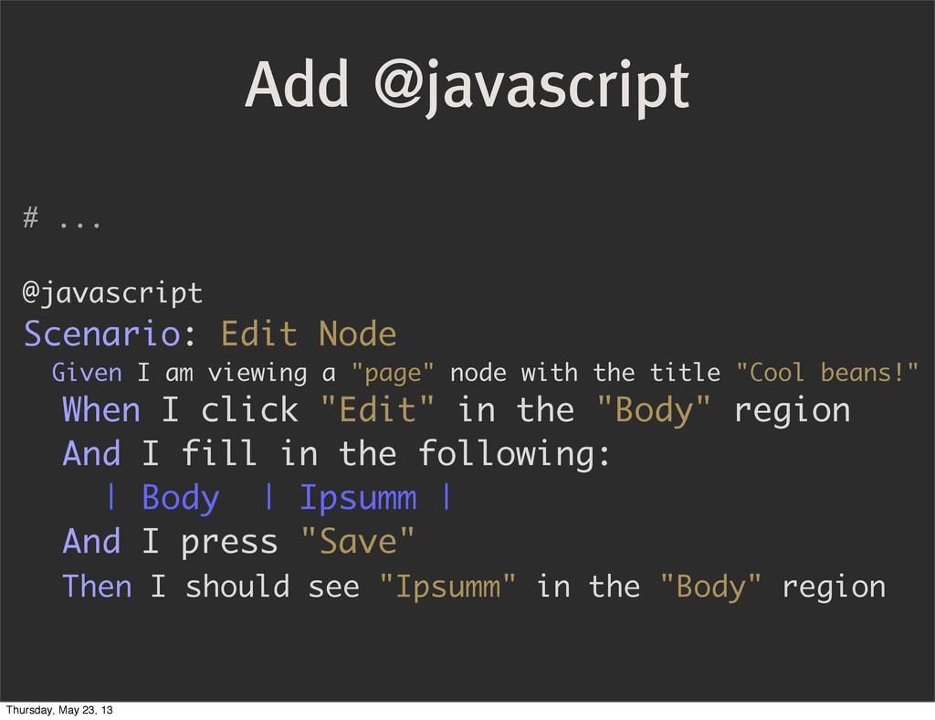 Add @javascript # ... @javascript Scenario: Edi...
