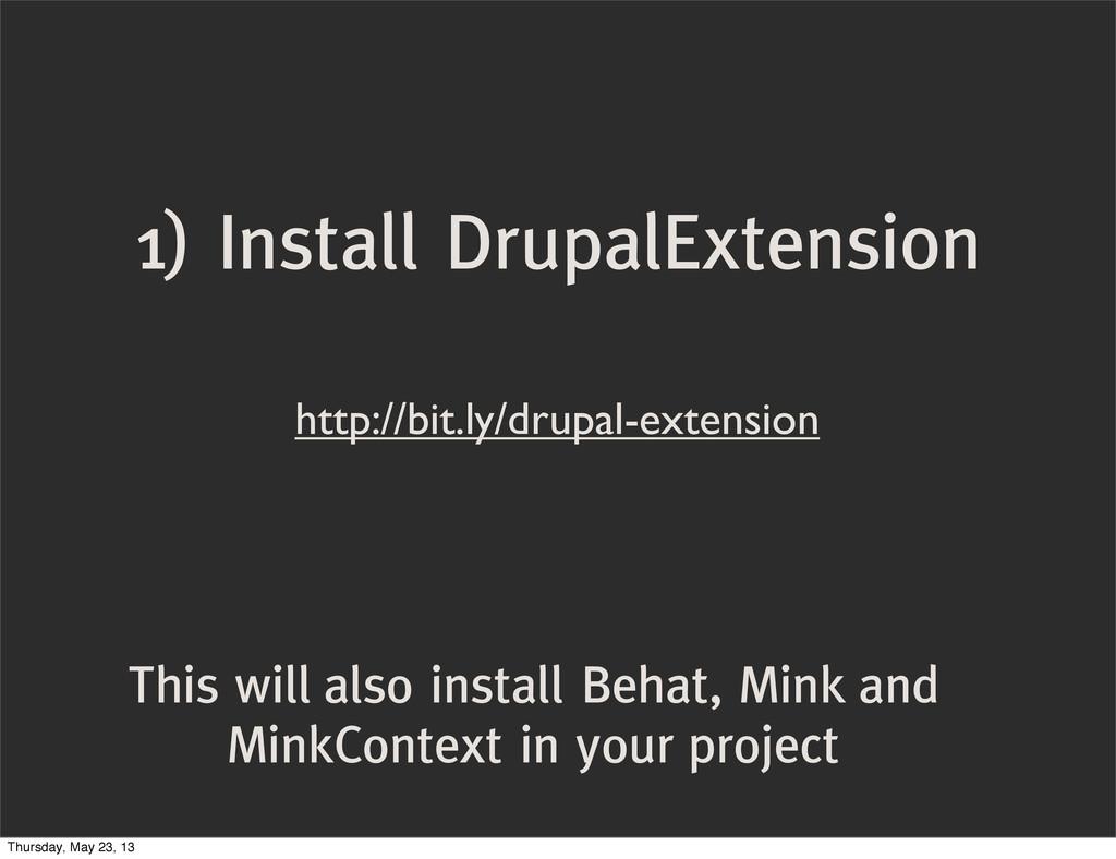 1) Install DrupalExtension This will also insta...