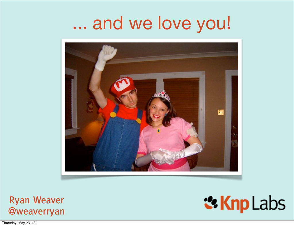 ... and we love you! Ryan Weaver @weaverryan Ry...