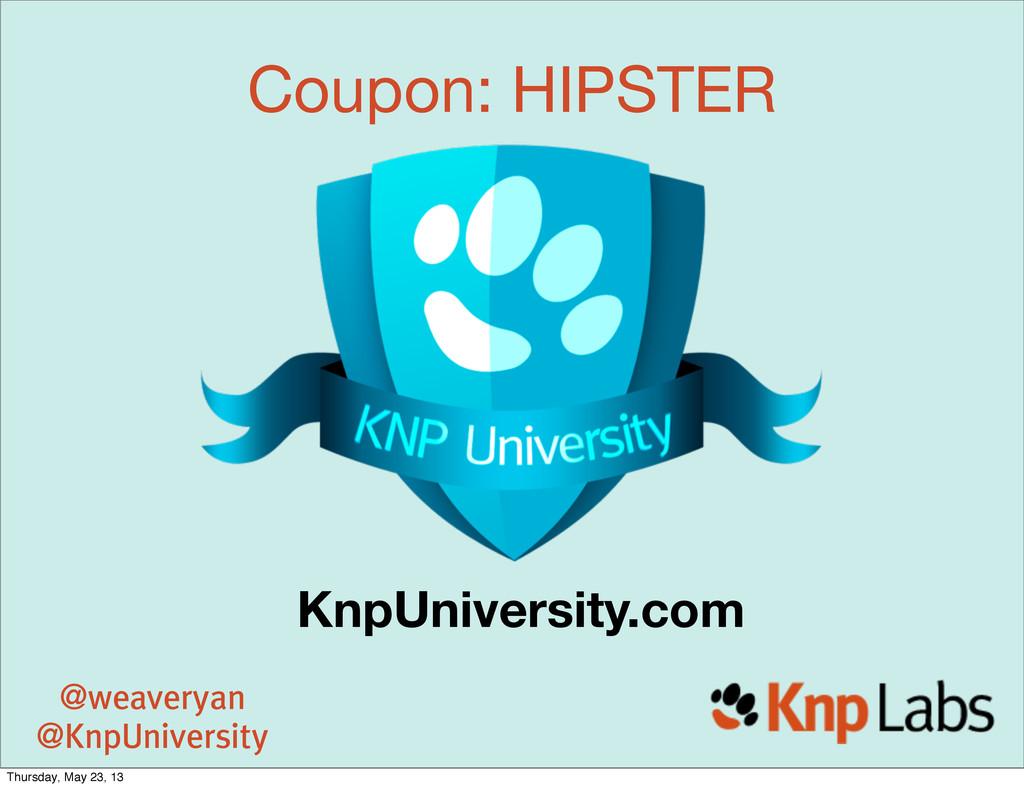 Coupon: HIPSTER KnpUniversity.com @weaveryan @K...