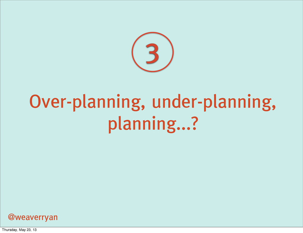 3 Over-planning, under-planning, planning...? @...