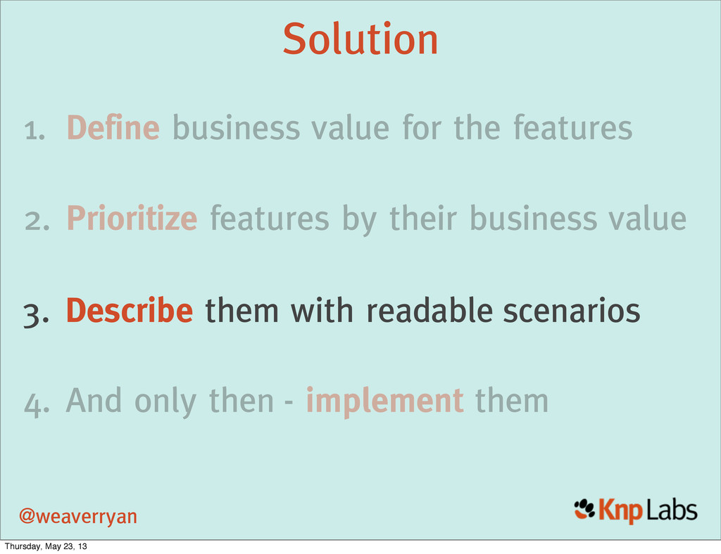 1. Define business value for the features 2. Pr...