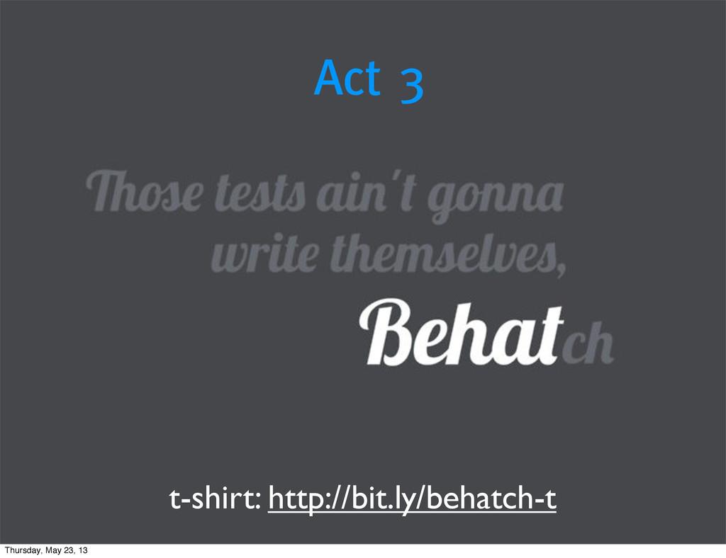 Act 3 t-shirt: http://bit.ly/behatch-t Thursday...