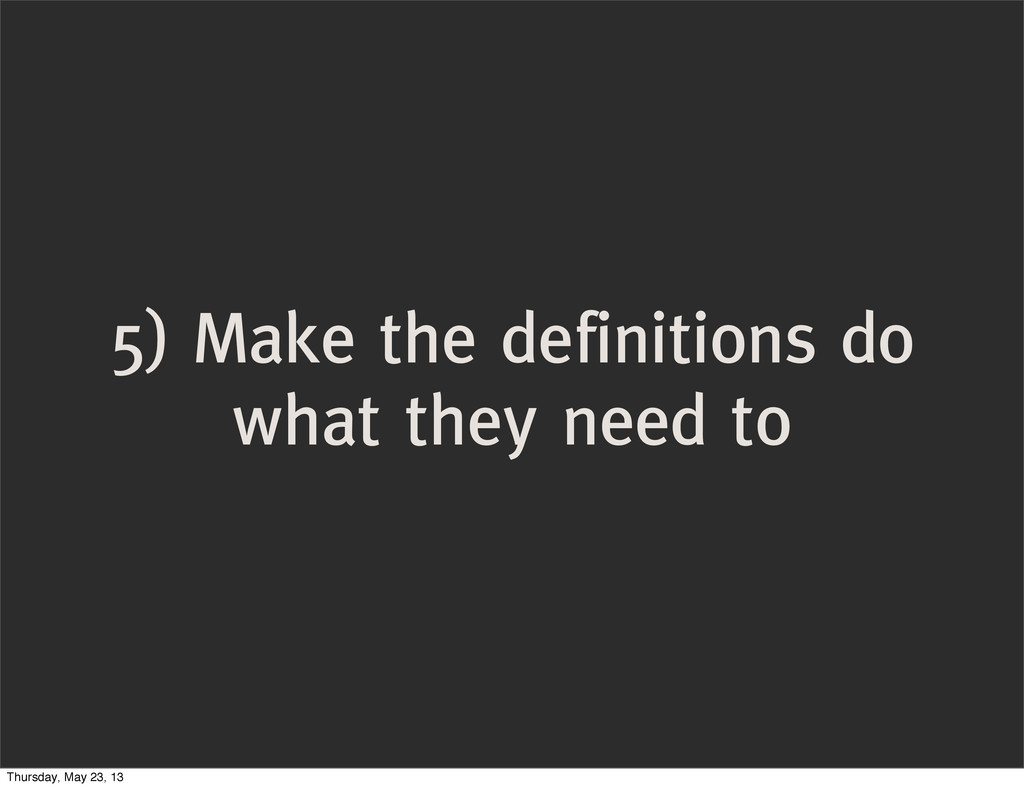 5) Make the definitions do what they need to Th...