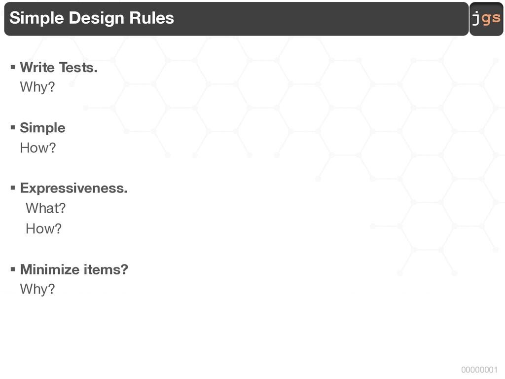 jgs 00000001 Simple Design Rules § Write Tests....