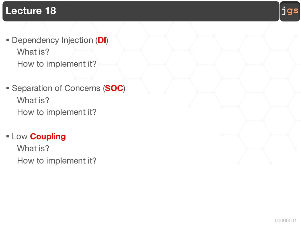 jgs 00000001 Lecture 18 § Dependency Injection ...
