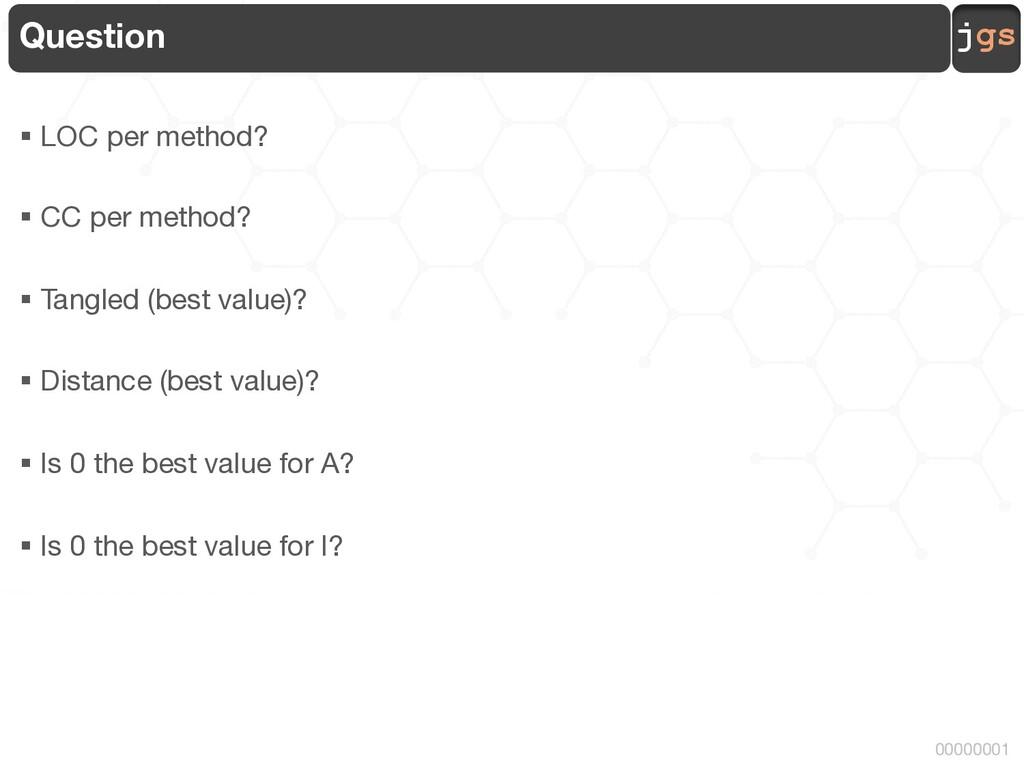 jgs 00000001 Question § LOC per method? § CC pe...