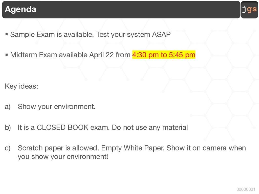 jgs 00000001 Agenda § Sample Exam is available....