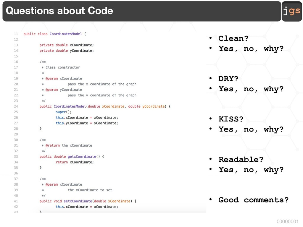 jgs 00000001 Questions about Code • Clean? • Ye...