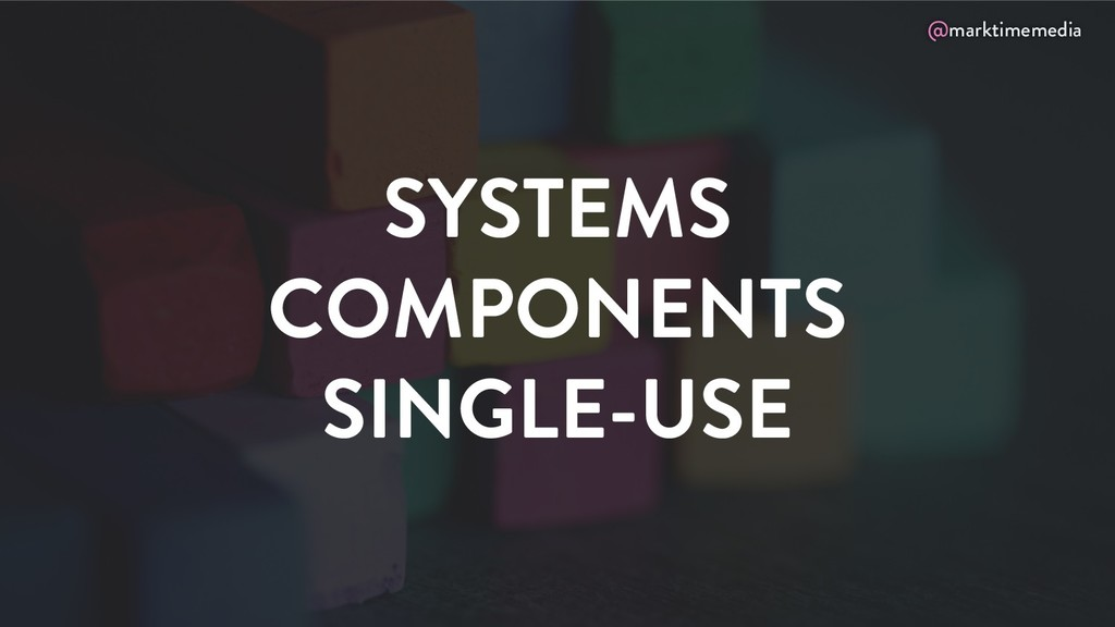 @marktimemedia SYSTEMS COMPONENTS SINGLE-USE