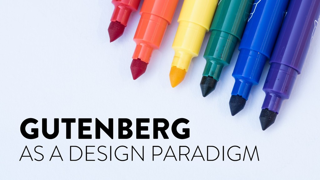 @marktimemedia GUTENBERG AS A DESIGN PARADIGM