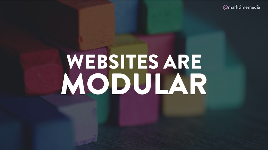 @marktimemedia WEBSITES ARE MODULAR