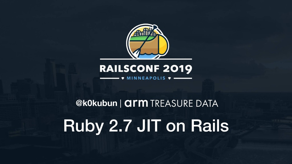Ruby 2.7 JIT on Rails @k0kubun |
