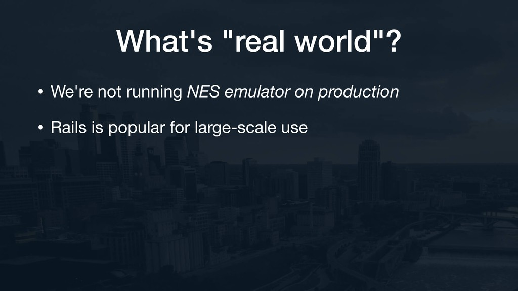 "What's ""real world""? • We're not running NES em..."