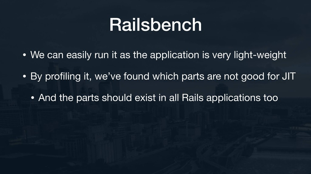 Railsbench • We can easily run it as the applic...