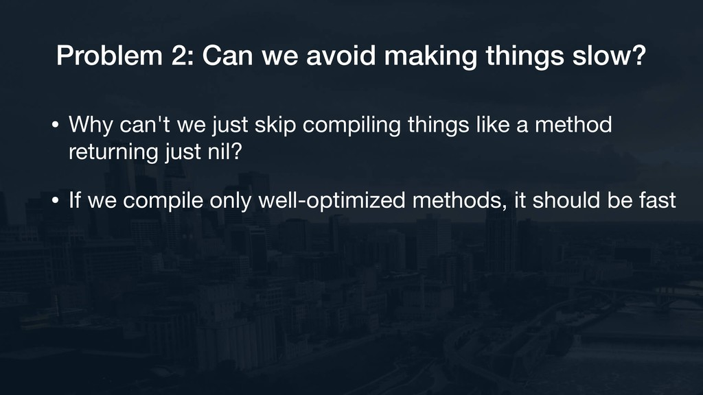 Problem 2: Can we avoid making things slow? • W...